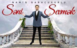 آهنگ سنی سومک از نامیک قاراچوخورلو (Namiq Qaracuxurlu Seni Sevmek)
